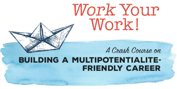 Work Your Work! A Crash Course on Building a Multipotentialite-Friendly Career